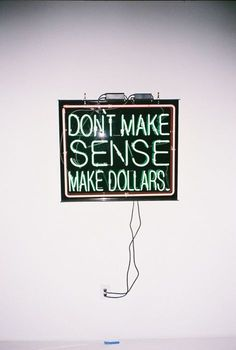 Dont make sense, make dollars.