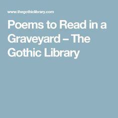 Poems to Read in a Graveyard – The Gothic Library