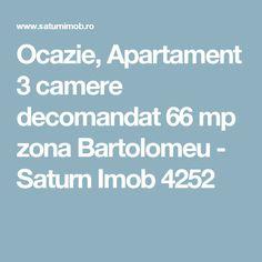 Ocazie, Apartament 3 camere decomandat 66 mp zona Bartolomeu - Saturn Imob 4252