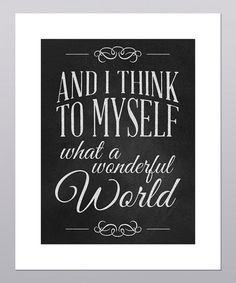 'And I think to myself ... What a Wonderful World' Print