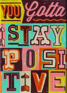 You Gotta Stay Positive A phrase to live by - inspired by 'The Hold Steady' and thought about everyday, this hand painted sign can help you up when your down. Happy Thoughts, Positive Thoughts, Positive Quotes, Positive Vibes, Positive Motivation, Positive Mindset, Motivation Quotes, Words Quotes, Wise Words