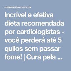 Incrível e efetiva dieta recomendada por cardiologistas - você perderá até 5 quilos sem passar fome! | Cura pela Natureza