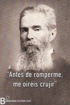 """Antes de romperme, me oiréis crujir""  ― Herman Melville"