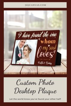 "Surprise your soulmate with this ""I Have Found The One Whom My Soul Loves"" custom photo desktop plaque. Perfect as an anniversary or a wedding gift. #wedding #anniversary #gift #couple #desktopplaque #photogift #ifoundtheone #love #365canvas"
