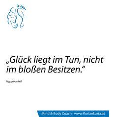 """""""Glück liegt im Tun, nicht im bloßen Besitzen."""" (Napoleon Hill) www.floriankurta.at"""