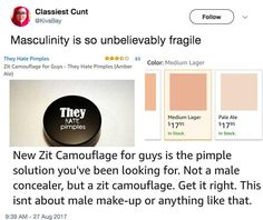 """Zit camouflage""; it's makeup, it's fucking makeup. Foundation, concealer--irrelevant. It's STILL fucking makeup. And assuming that men cannot wear makeup because it's feminine/""girly""--because being feminine is degrading--is why we need #Feminism"