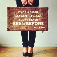 """Image result for """"ONCE A YEAR, GO SOMEPLACE YOU'VE NEVER BEEN BEFORE."""""""