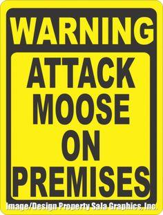 Warning Attack Moose on Premises Sign