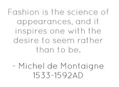 """Michel de Montaigne - and many trillions of currency and billions of lives later.most still avoid """"to be or not to be"""" for """"to seem or not to seem! Great Quotes, Me Quotes, Michel De Montaigne, Smart Man, Words Worth, Fashion Quotes, Make Me Happy, Feel Good, Philosophy"""