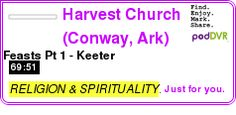 #RELIGION #PODCAST  Harvest Church (Conway, Ark) Sermons and other Audio    Feasts Pt 1 - Keeter    LISTEN...  http://podDVR.COM/?c=67ac808d-9f75-1bfa-3d0f-5a9a52884788
