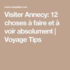 Visiter Annecy: 12 choses à faire et à voir absolument   Voyage Tips
