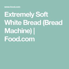 Extremely Soft White Bread  (Bread Machine) | Food.com