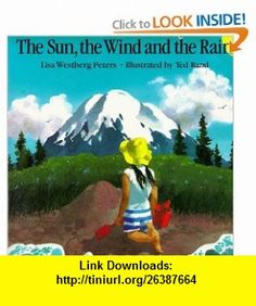 The Sun, the Wind and the Rain (Owlet Book) (9780805014815) Lisa Westberg Peters, Ted Rand , ISBN-10: 0805014810  , ISBN-13: 978-0805014815 ,  , tutorials , pdf , ebook , torrent , downloads , rapidshare , filesonic , hotfile , megaupload , fileserve