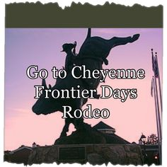 Go to the Cheyenne Frontier Days Rodeo