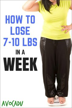 How to Lose 7-10 Lbs in a Week | Avocadu.com