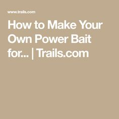 How to Make Your Own Power Bait for...   Trails.com Best Fishing, Fly Fishing, Trout Bait, Make Your Own, Make It Yourself, Trout Fishing Tips, Trail Guide, Helpful Hints, Map
