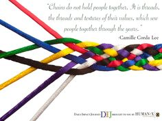 What are you doing in your life to sew stronger threads with individuals you meet?