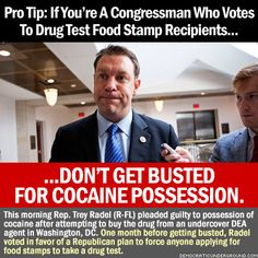 Pic Of The Moment: Pro Tip: If You're A Congressman Who Votes To Drug Test Food Stamp Recipients... - Democratic Underground  Hypocrisy, thy name is Republicon.