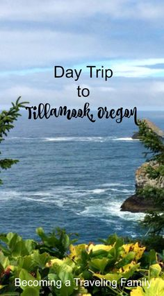 Day Trip to Tillamook, Oregon- Becoming a Traveling Family