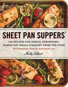 Sheet Pan Suppers - 120 Recipes for Simple, Surprising, Hands-Off Meals Straight from the Oven by Molly Gilbert - Available in Paperback, Library Binding and Kindle versions!