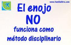 el enojo NO funciona como método disciplinario http://familialibre.com/blog/7958/enojo-herramienta-disciplinaria