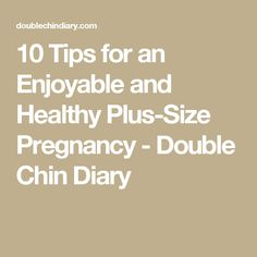 10 Tips for an Enjoyable and Healthy Plus-Size Pregnancy - Double Chin Diary