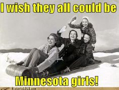 I wish they all could be Minnesota girls!