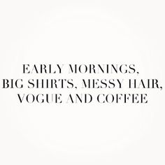 Big shirts, messy hair, vogue and coffee <3