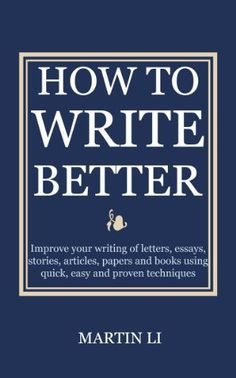 How to Write Better: Improve your writing of letters, essays, stories, articles, papers and books using quick, easy and proven techniques by Martin Li, http://www.amazon.com/dp/B00DHTZNBC/ref=cm_sw_r_pi_dp_WF1Bsb1J01JV6