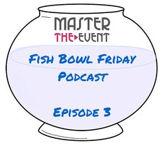 Master The Event Podcast: Fishbowl Friday EP3 - http://mastertheevent.com/master-event-podcast-fishbowl-friday-ep3/