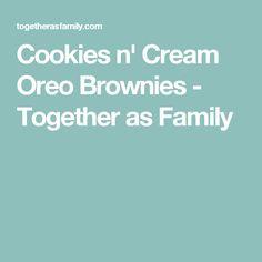 Cookies n' Cream Oreo Brownies - Together as Family