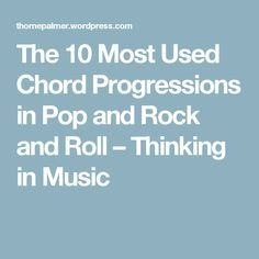 The 10 Most Used Chord Progressions in Pop and Rock and Roll – Thinking in Music