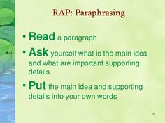 28  RAP: Paraphrasing  • Read a paragraph  • Ask yourself what is the main idea  and what are important supporting  details  • P...