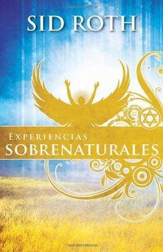 Experiencias Sobrenaturales: Este a la Expectativa de Lo Sobrenatural! de Sid Roth, http://www.amazon.es/dp/1616383119/ref=cm_sw_r_pi_dp_vVZ4tb0S089TM
