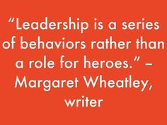 """Leadership is a series of behaviors rather than a role for heroes."" -- Margaret Wheatley, writer #InspirationalQuotes"