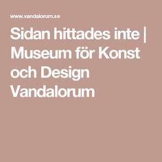 Sidan hittades inte | Museum för Konst och Design Vandalorum