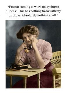 Funny card - Not coming to work today - nothing to do with birthday Funny Greetings, Funny Greeting Cards, Funny Cards, Happy Birthday Celebration, Birthday Greetings, Birthday Wishes, Funny Birthday Cards, Birthday Images, Humor Birthday