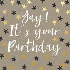 """A fabulous birthday card adorned with black and gold stars. With caption: """"Yay! It's your Birthday"""""""