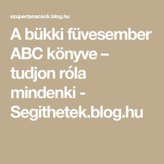 A bükki füvesember ABC könyve – tudjon róla mindenki - Segithetek.blog.hu