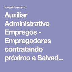 Auxiliar Administrativo Empregos - Empregadores contratando próximo a Salvador   MyJobHelper