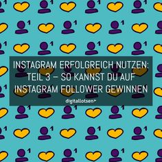 Instagram erfolgreich nutzen – Teil 3: So kannst du auf Instagram Follower gewinnen