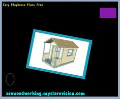 Easy Playhouse Plans Free 122001 - Woodworking Plans and Projects!