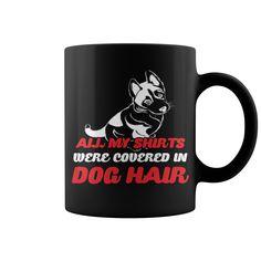 All My Shirts Were Covered In Dog Hair Mug #mug #ideas #image #photo #gift #coffee