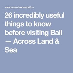 26 incredibly useful things to know before visiting Bali  — Across Land & Sea