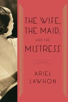 Book: The Wife, The Maid and The Mistress by Ariel Lawhon.