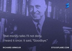 "#quote from Richard Armour, poet and satirist.  Money talks I'll not deny  I hear it once: It said, ""Goodbye""  If you ain't looking after your money, you can say sayonara to it.  #stocks #investing #trading #humor"