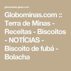 Globominas.com :: Terra de Minas - Receitas - Biscoitos - NOTÍCIAS - Biscoito de fubá - Bolacha
