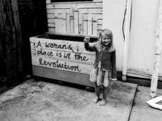 A womans place is in the revolution!