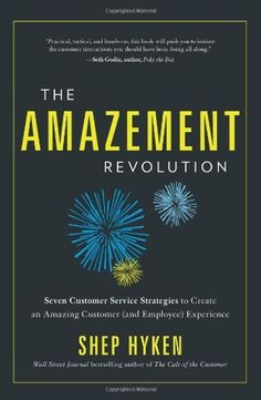The Amazement Revolution: Seven Customer Service Strategies to Create an Amazing Customer (and Employee) Experience by Shep Hyken