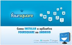 Learn how to install Foursquare on Android.